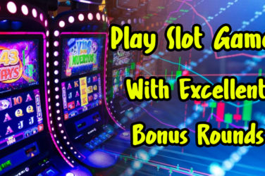 How To Play Slot Games With Excellent Bonus Rounds1