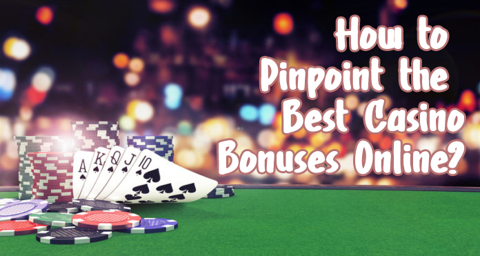 How to Pinpoint the Best Casino Bonuses Online?