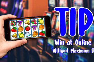 Tips on How to Win at Online Slots Without Maximum Betting